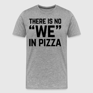 No We In Pizza Funny Quote - Men's Premium T-Shirt