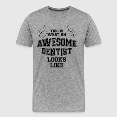 This is what an awesome dentist looks like Gifts - Men's Premium T-Shirt