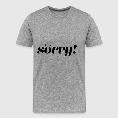 I am sorry - Men's Premium T-Shirt