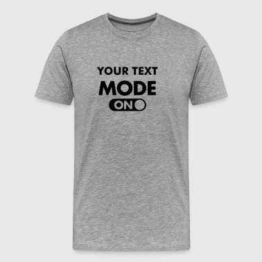 (Your Text) Mode (ON) - Mannen Premium T-shirt
