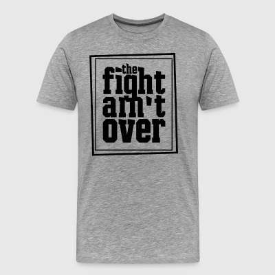 fight ain't over - T-shirt Premium Homme