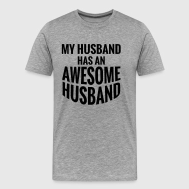 My Husband has an awesome Husband.Gay Couple Gifts - Men's Premium T-Shirt