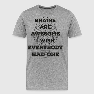 Brains are awesome! I wish everybody had 1 (dark) - Männer Premium T-Shirt