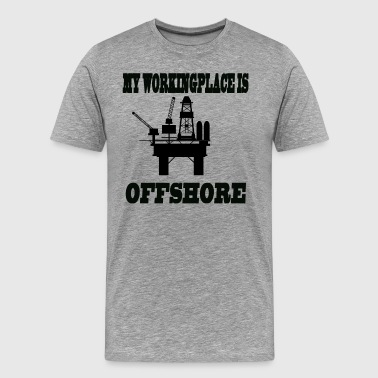 MY WORKINGPLACE IS OFFSHORE - Men's Premium T-Shirt