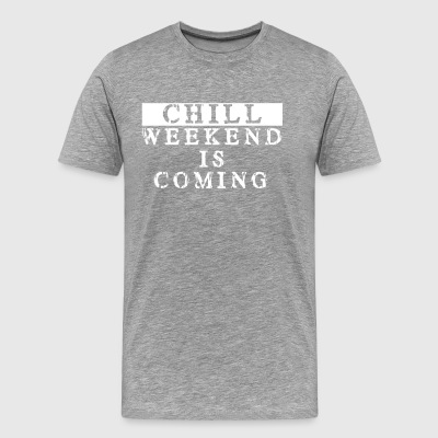 chill weekend is coming - Men's Premium T-Shirt
