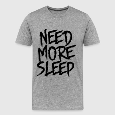 NEED MORE SLEEP - Männer Premium T-Shirt