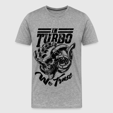 We Trust in Turbo Skull, Tuner, Mechanic, Boost - Men's Premium T-Shirt