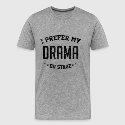 I Prefer My Drama On Stage Theatre - Men's Premium T-Shirt