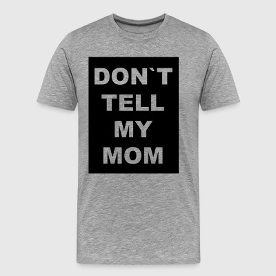dont tell my mom - Men's Premium T-Shirt