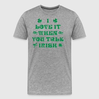 Irish I Love It When You Talk Irish - Men's Premium T-Shirt