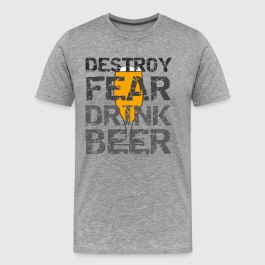 Drink beer and destroy the fear - Men's Premium T-Shirt