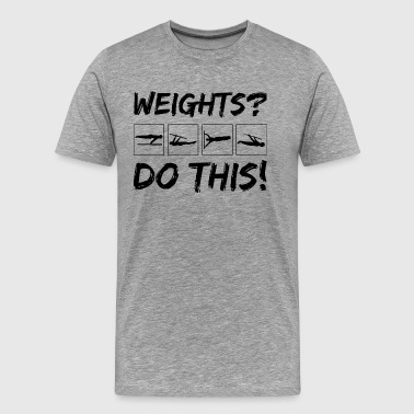 WEIGHTS - do this - Men's Premium T-Shirt