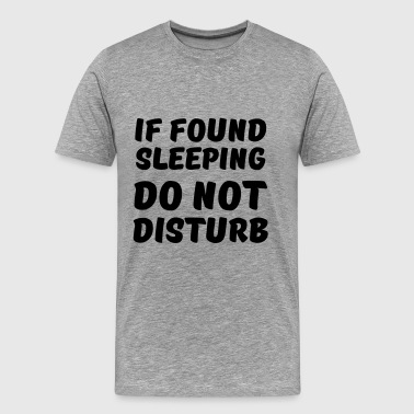 If found sleeping, do not disturb - Men's Premium T-Shirt