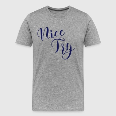nice try nice try so will not be let - Men's Premium T-Shirt