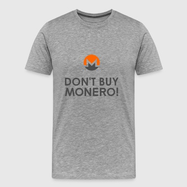 DON'T BUY MONERO! - Men's Premium T-Shirt