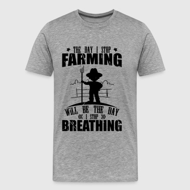 The day i Stop Farming - Men's Premium T-Shirt