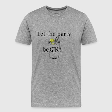 Let the party beGIN! (Gin Tonic) - Männer Premium T-Shirt