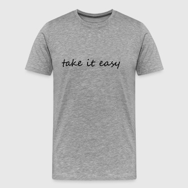 Take it easy - Männer Premium T-Shirt