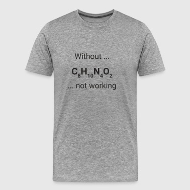 Without ... coffee ... not working - Männer Premium T-Shirt