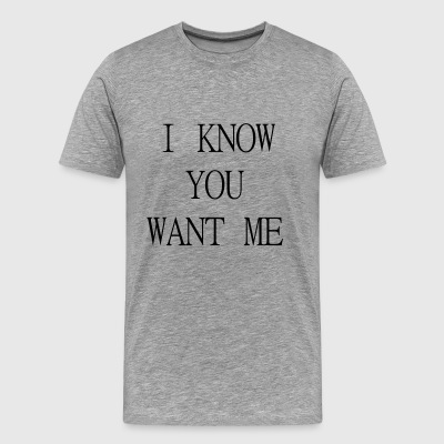 I Know You want me - Männer Premium T-Shirt