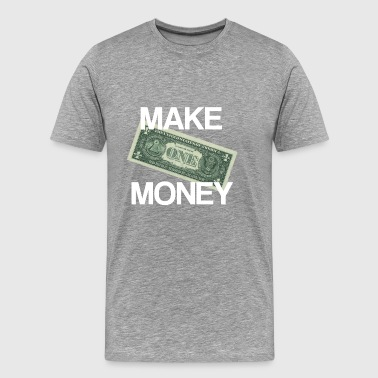 Make Money Gled machen Motivation Dollar Geschenk - Männer Premium T-Shirt