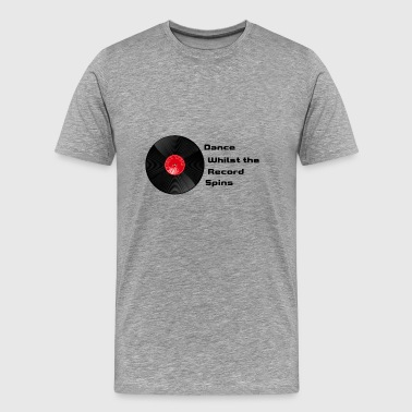 Dance Whilst the Record Spins - Men's Premium T-Shirt