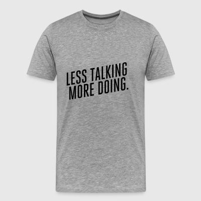 less talking more - Men's Premium T-Shirt