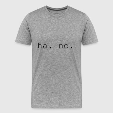 ha. no. slogan - Men's Premium T-Shirt