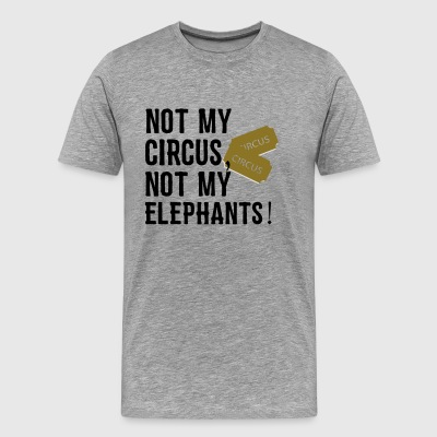 not my circus not my elephants 2 - Männer Premium T-Shirt