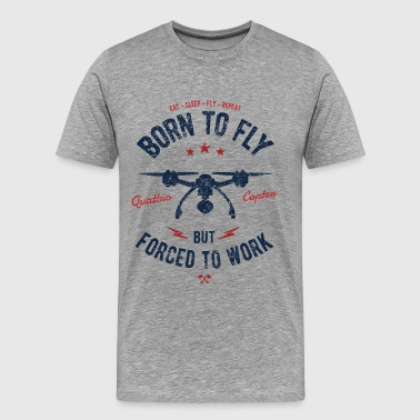 Born to Fly - Drone Shirt quattro Copter Gift - Men's Premium T-Shirt
