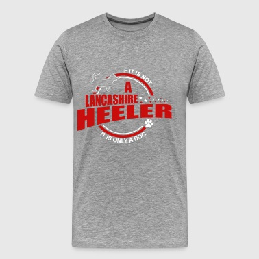 If it is not Lancashire Heeler is only a dog! - Men's Premium T-Shirt