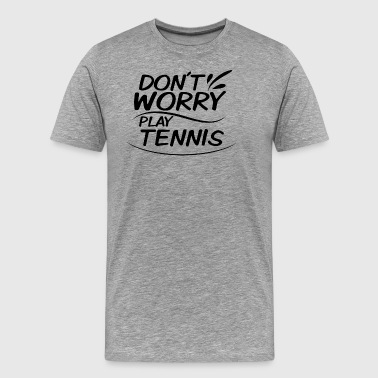 Do not Worry - Speel Tennis - Mannen Premium T-shirt
