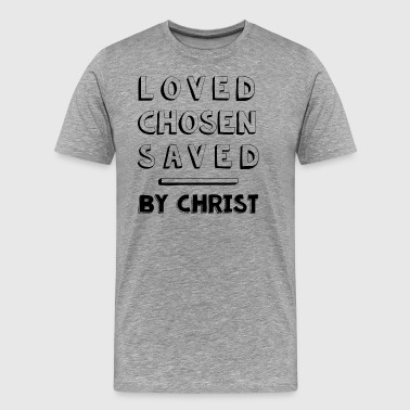 Loved, Chosen, Saved by Christ - Men's Premium T-Shirt