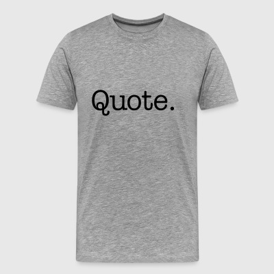 Quote. - Mannen Premium T-shirt