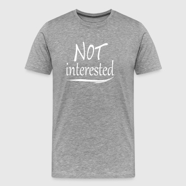 not interested - Men's Premium T-Shirt