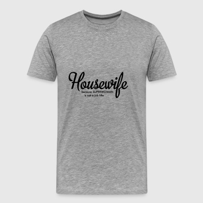 6061912 125584619 housewife - Men's Premium T-Shirt