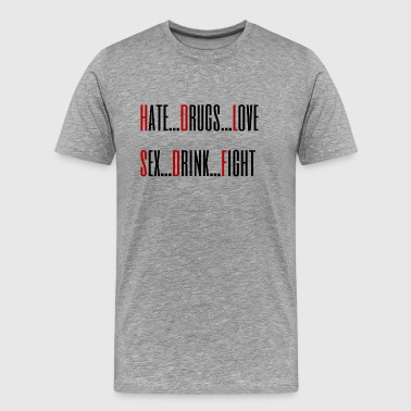 Hate Droger älskar sex Drink Fight - Premium-T-shirt herr