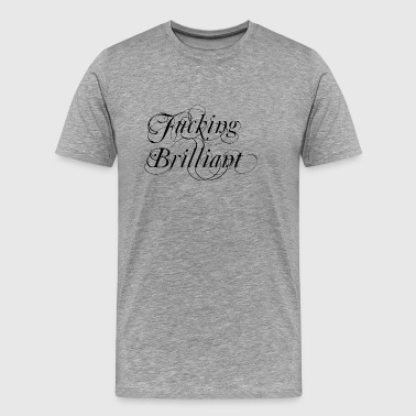 Fucking Brilliant - Männer Premium T-Shirt