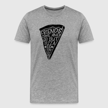 Friends come and go but pizza is forever - Men's Premium T-Shirt