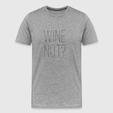 wine not? - Männer Premium T-Shirt