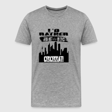 Geschenk Id rather be in Cincinnati - Männer Premium T-Shirt