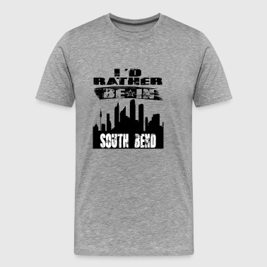 Gift Id rather be in South Bend - Men's Premium T-Shirt