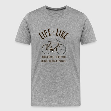 life is like riding a bicycle - Männer Premium T-Shirt
