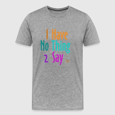 I_have_nothing_to_say - T-shirt Premium Homme