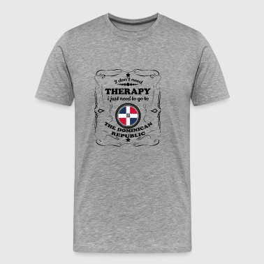 DON T NEED THERAPIE GO THE DOMINICAN REPUBLIC - Männer Premium T-Shirt