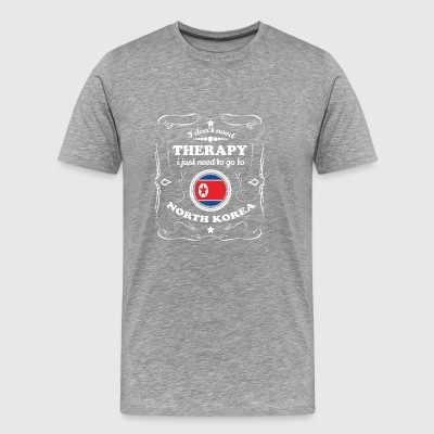 DON T NEED THERAPY WANT GO NORTH KOREA - Men's Premium T-Shirt