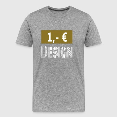1, - € design / inexpensive - Men's Premium T-Shirt