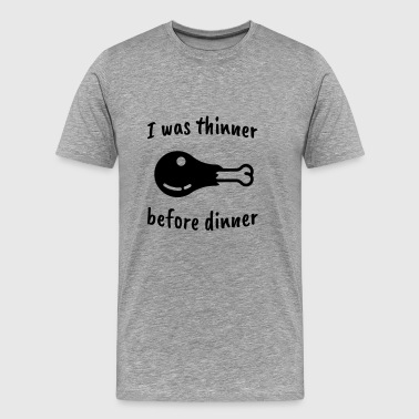 I was thinner before dinner! - Men's Premium T-Shirt
