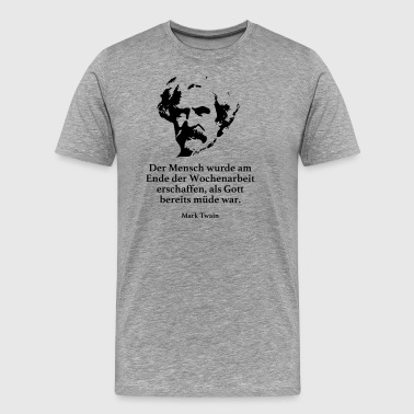 Twain: Man was at the end of the week's work - Men's Premium T-Shirt