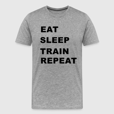 Eat, Sleep, Train, Repeat. - Men's Premium T-Shirt